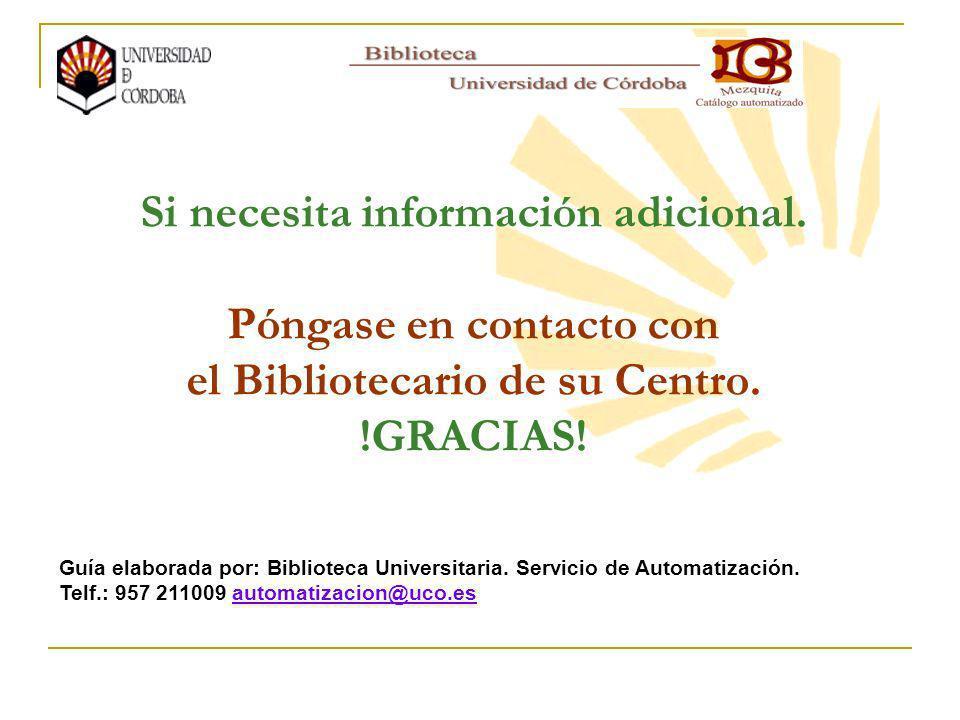 Si necesita información adicional. Póngase en contacto con el Bibliotecario de su Centro.