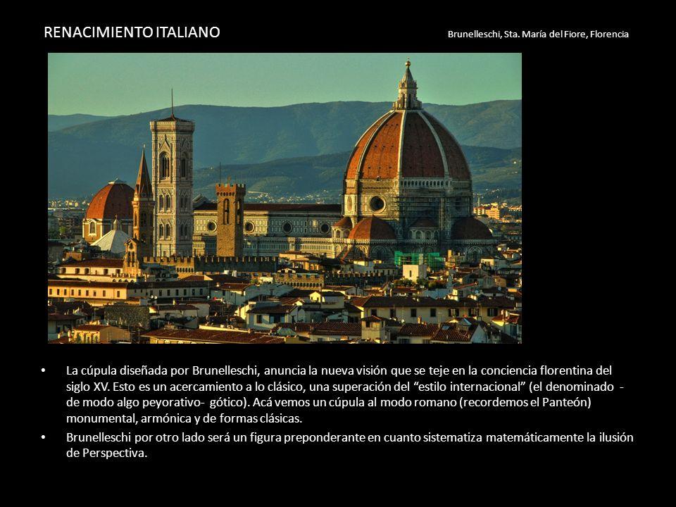 RENACIMIENTO ITALIANO Brunelleschi, Sta. María del Fiore, Florencia La cúpula diseñada por Brunelleschi, anuncia la nueva visión que se teje en la con