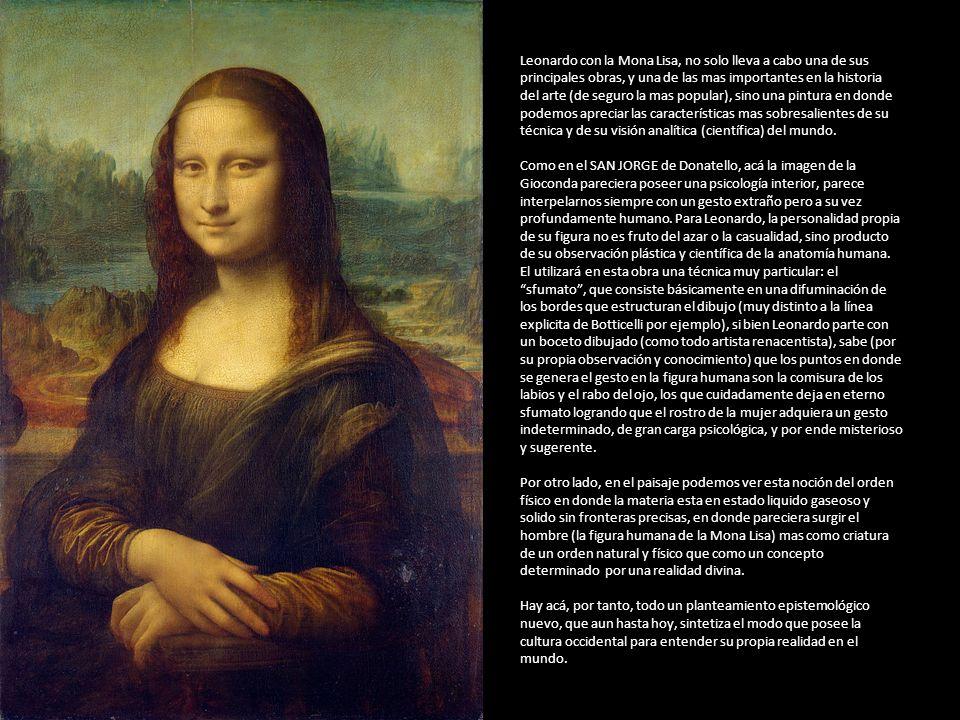 Leonardo con la Mona Lisa, no solo lleva a cabo una de sus principales obras, y una de las mas importantes en la historia del arte (de seguro la mas p