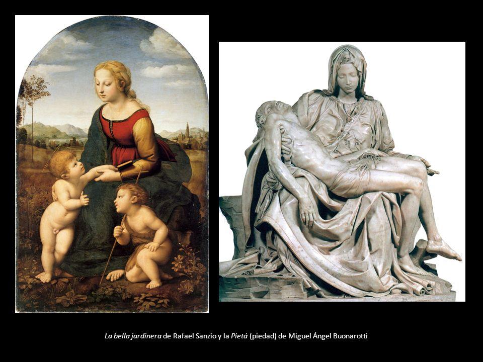 La bella jardinera de Rafael Sanzio y la Pietá (piedad) de Miguel Ángel Buonarotti