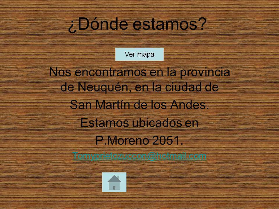 ¿Dónde estamos? Nos encontramos en la provincia de Neuquén, en la ciudad de San Martín de los Andes. Estamos ubicados en P.Moreno 2051. Tomyprietozucc