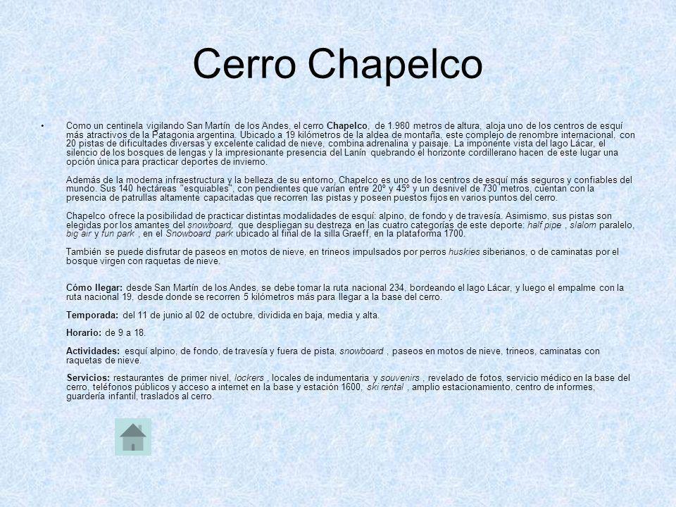 Cerro Chapelco Como un centinela vigilando San Martín de los Andes, el cerro Chapelco, de 1.980 metros de altura, aloja uno de los centros de esquí má