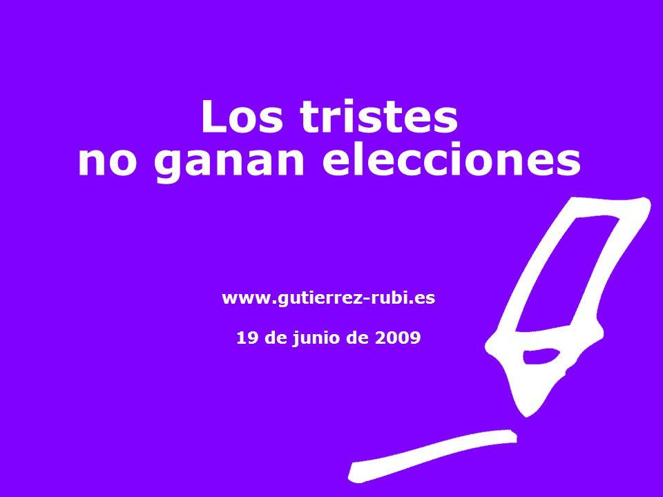 Los tristes no ganan elecciones www.gutierrez-rubi.es 19 de junio de 2009