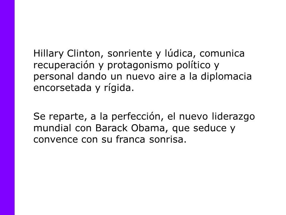 Hillary Clinton, sonriente y lúdica, comunica recuperación y protagonismo político y personal dando un nuevo aire a la diplomacia encorsetada y rígida.
