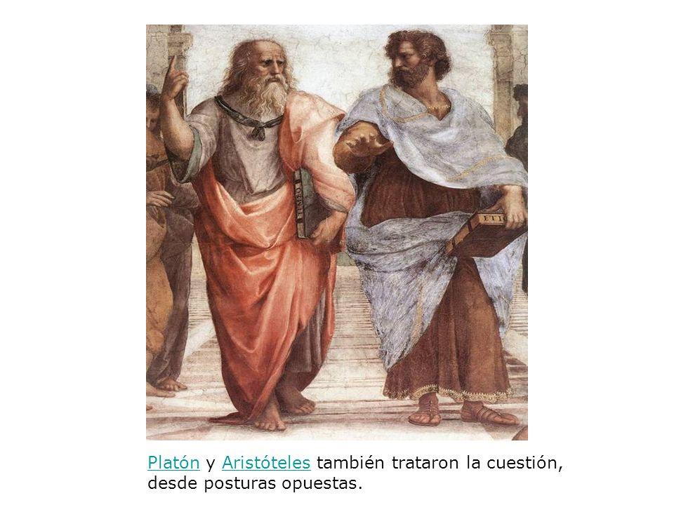 PlatónPlatón y Aristóteles también trataron la cuestión, desde posturas opuestas.Aristóteles