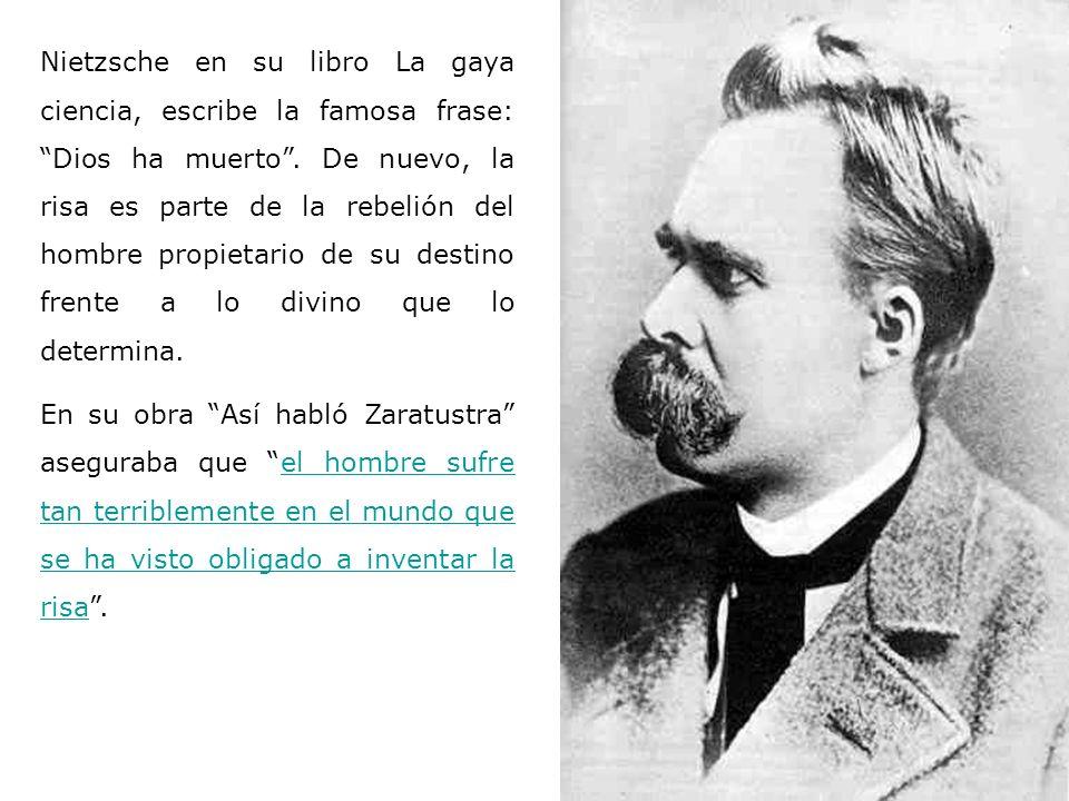 Nietzsche en su libro La gaya ciencia, escribe la famosa frase: Dios ha muerto.
