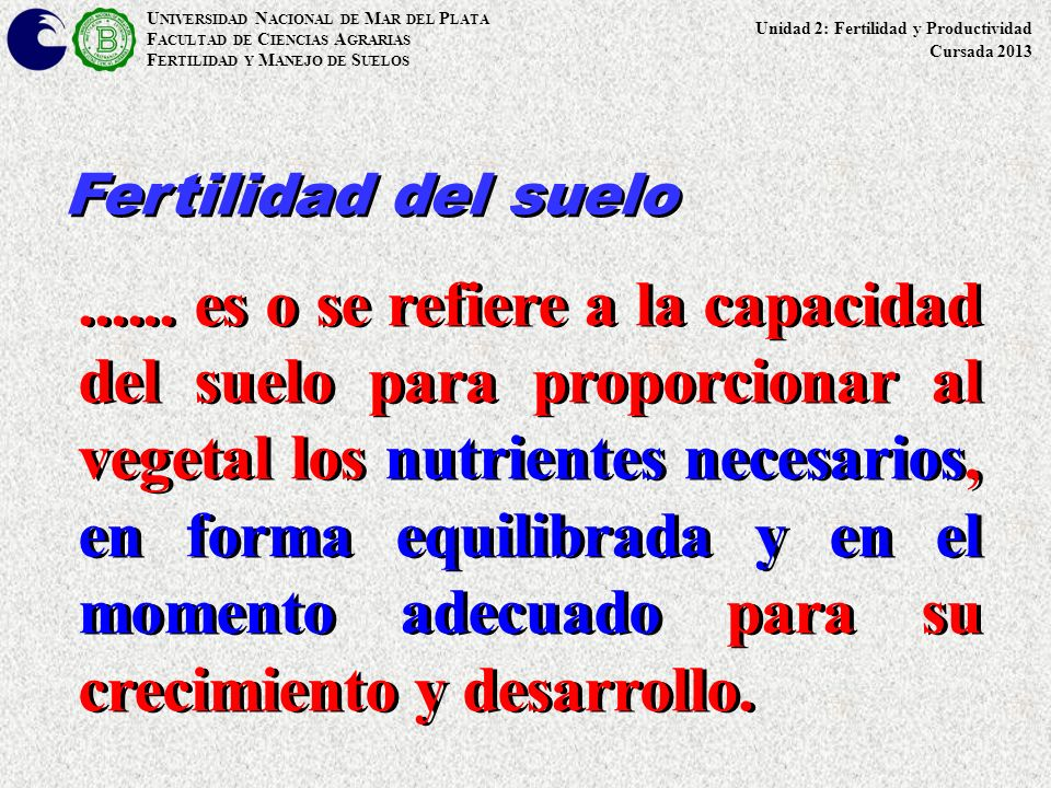 U NIVERSIDAD N ACIONAL DE M AR DEL P LATA F ACULTAD DE C IENCIAS A GRARIAS F ERTILIDAD Y M ANEJO DE S UELOS Unidad 2: Fertilidad y Productividad Cursa
