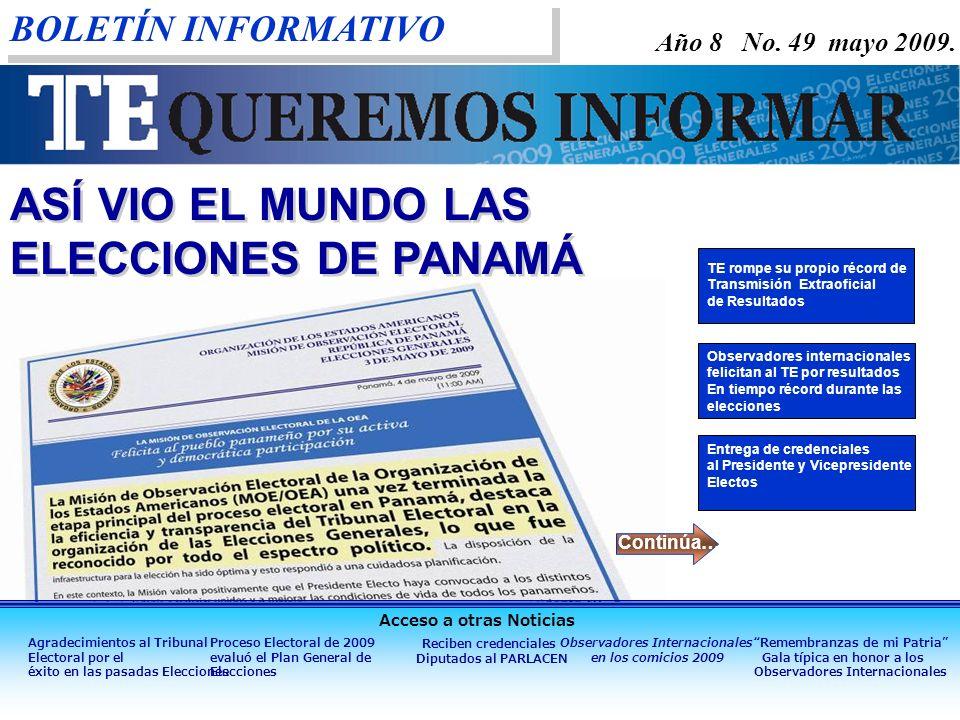 BOLETÍN INFORMATIVO Año 8 No. 49 mayo 2009. ASÍ VIO EL MUNDO LAS ELECCIONES DE PANAMÁ Continúa… Agradecimientos al Tribunal Electoral por el éxito en
