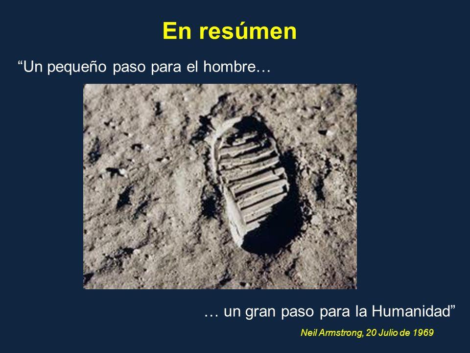 En resúmen Un pequeño paso para el hombre… … un gran paso para la Humanidad Neil Armstrong, 20 Julio de 1969