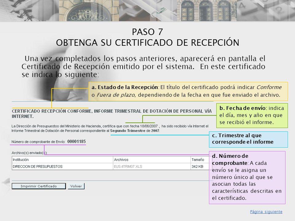 PASO 7 OBTENGA SU CERTIFICADO DE RECEPCIÓN Una vez completados los pasos anteriores, aparecerá en pantalla el Certificado de Recepción emitido por el