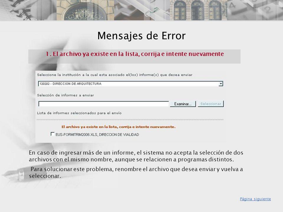 Mensajes de Error 1. El archivo ya existe en la lista, corrija e intente nuevamente En caso de ingresar más de un informe, el sistema no acepta la sel