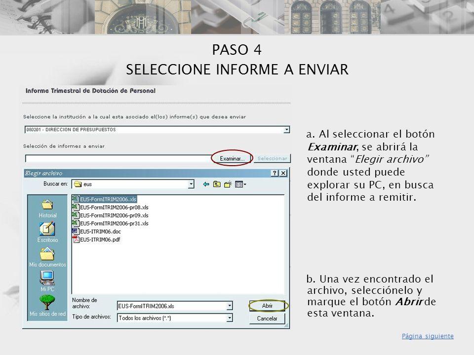 PASO 4 SELECCIONE INFORME A ENVIAR a. Al seleccionar el botón Examinar, se abrirá la ventana Elegir archivo donde usted puede explorar su PC, en busca