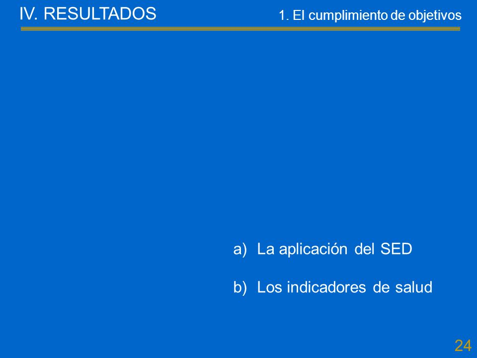 24 a)La aplicación del SED b)Los indicadores de salud IV.