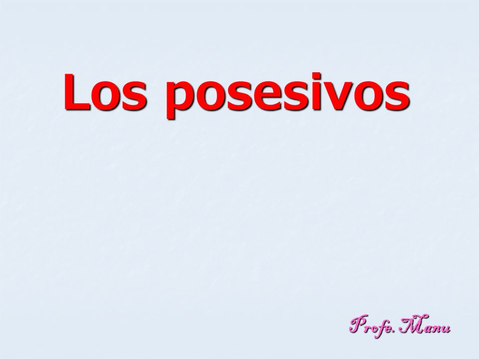 Mío(a) s Mis Tuyo(a) s Tus Suyo(a) s Sus Nuestro(a) s Nuestro(a)s Vuestro(a) s Vuestro(a)s