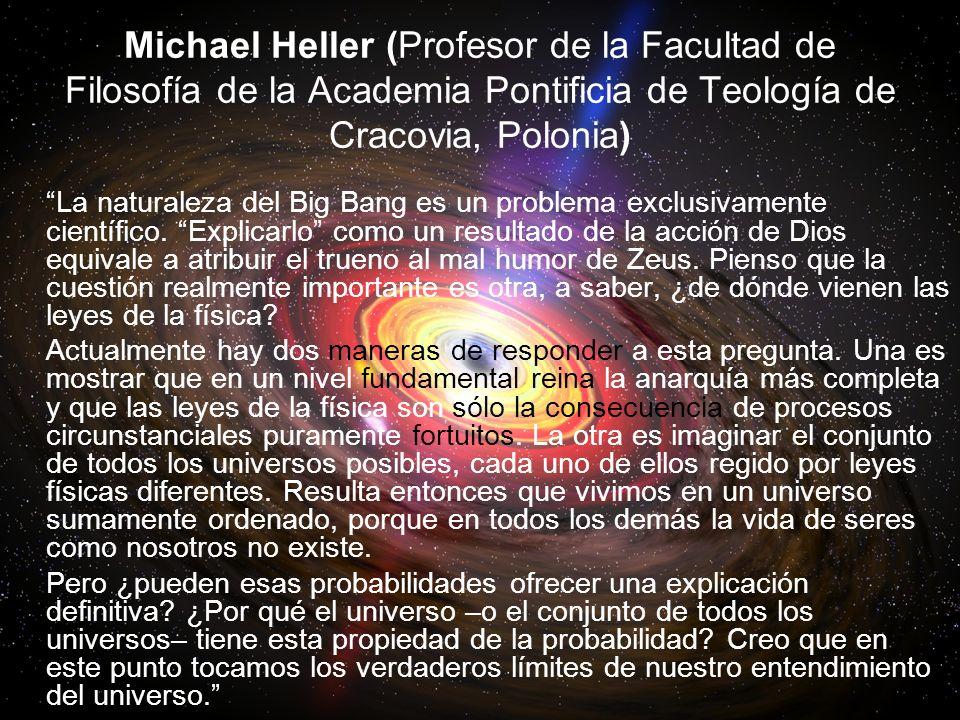 Michael Heller (Profesor de la Facultad de Filosofía de la Academia Pontificia de Teología de Cracovia, Polonia) La naturaleza del Big Bang es un problema exclusivamente científico.