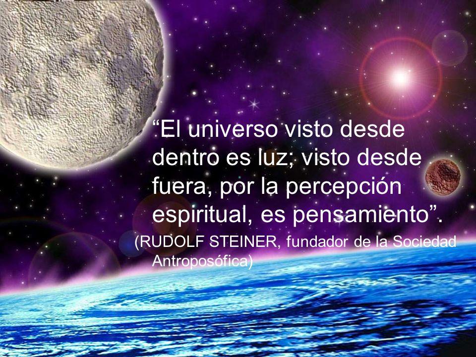 El universo visto desde dentro es luz; visto desde fuera, por la percepción espiritual, es pensamiento.