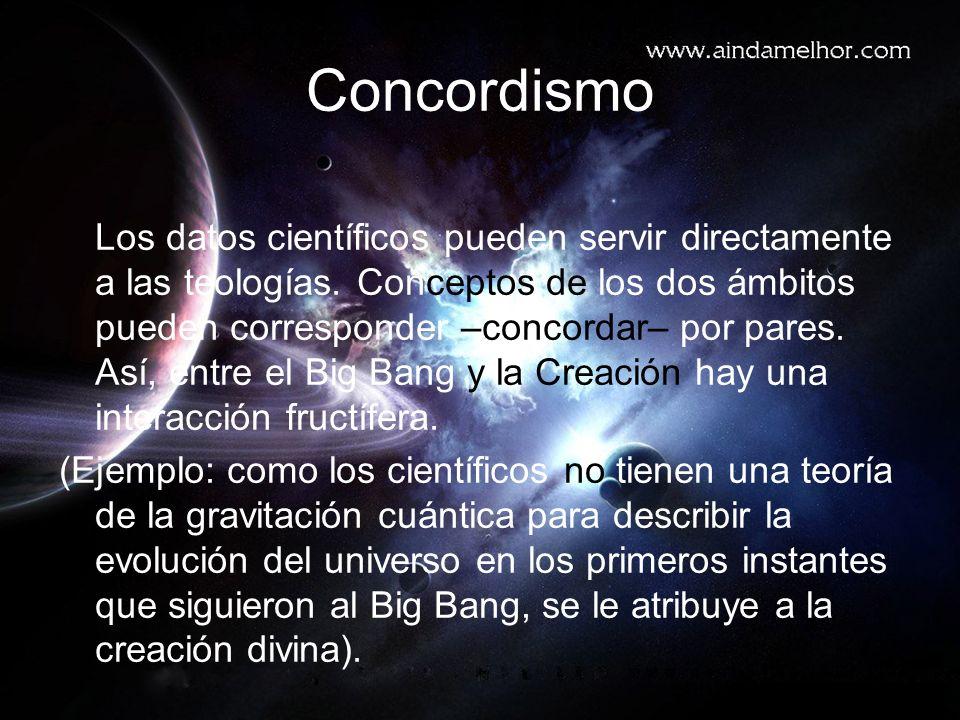 Concordismo Los datos científicos pueden servir directamente a las teologías.