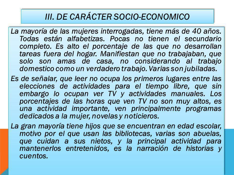 III. DE CARÁCTER SOCIO-ECONOMICO La mayoría de las mujeres interrogadas, tiene más de 40 años.