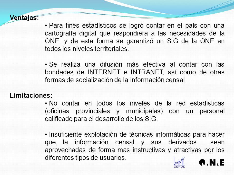 Ventajas: Para fines estadísticos se logró contar en el país con una cartografía digital que respondiera a las necesidades de la ONE, y de esta forma se garantizó un SIG de la ONE en todos los niveles territoriales.
