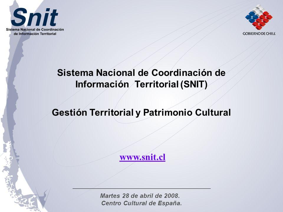 www.snit.cl Sistema Nacional de Coordinación de Información Territorial (SNIT) Gestión Territorial y Patrimonio Cultural Martes 28 de abril de 2008. C