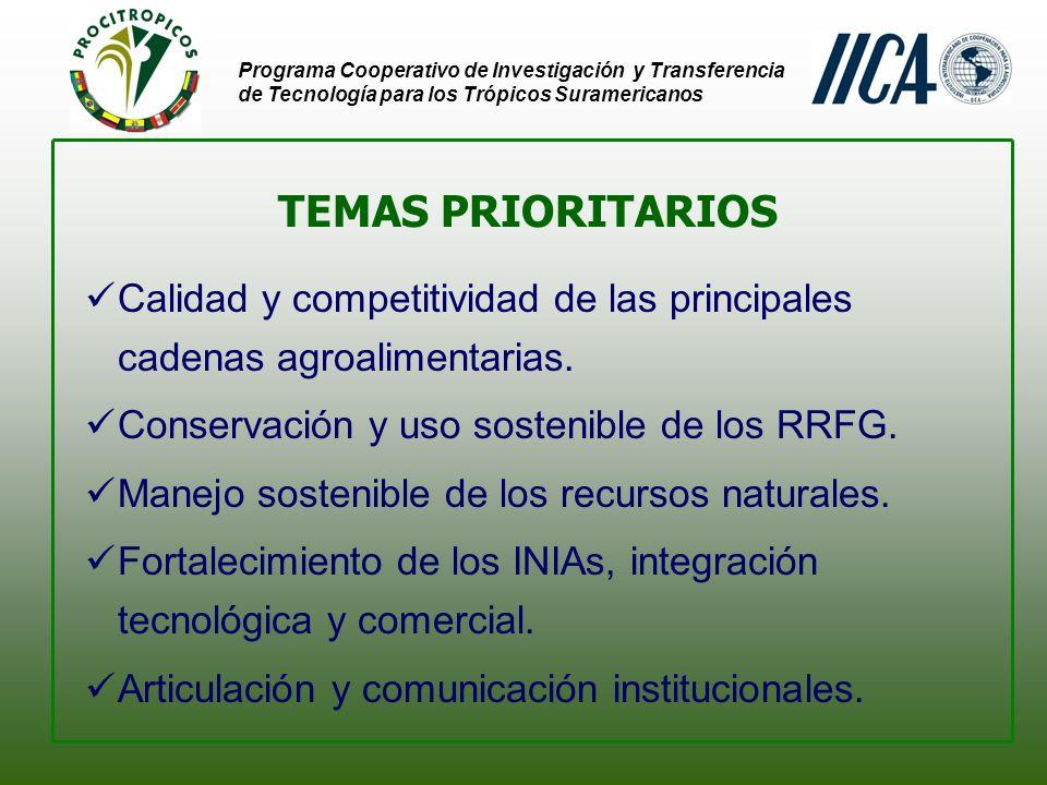 Programa Cooperativo de Investigación y Transferencia de Tecnología para los Trópicos Suramericanos TEMAS PRIORITARIOS Calidad y competitividad de las principales cadenas agroalimentarias.
