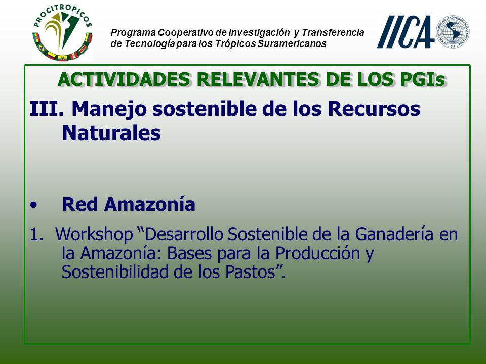 Programa Cooperativo de Investigación y Transferencia de Tecnología para los Trópicos Suramericanos ACTIVIDADES RELEVANTES DE LOS PGIs III.