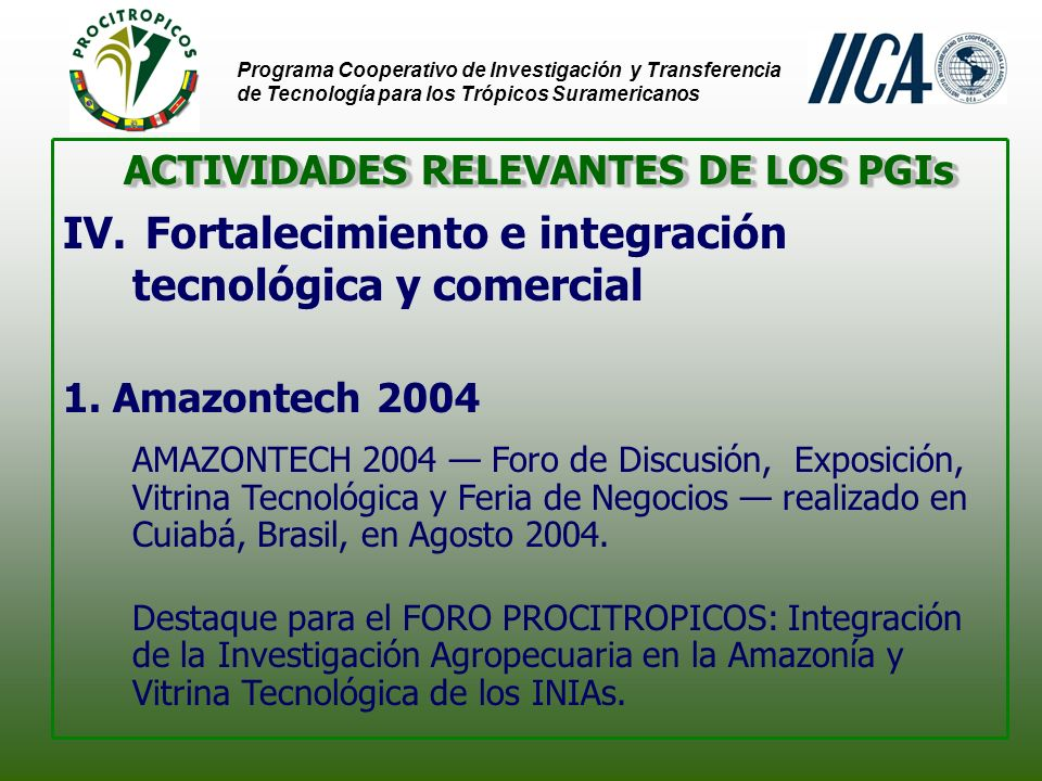 Programa Cooperativo de Investigación y Transferencia de Tecnología para los Trópicos Suramericanos ACTIVIDADES RELEVANTES DE LOS PGIs IV.