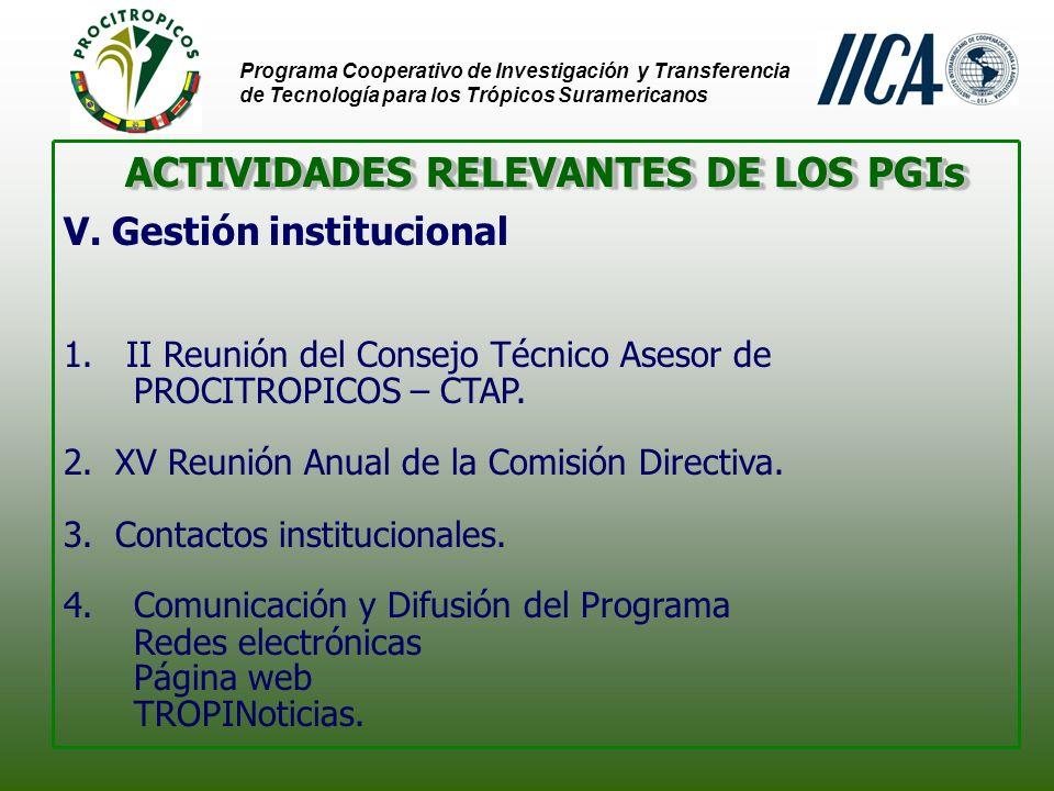 Programa Cooperativo de Investigación y Transferencia de Tecnología para los Trópicos Suramericanos ACTIVIDADES RELEVANTES DE LOS PGIs V.