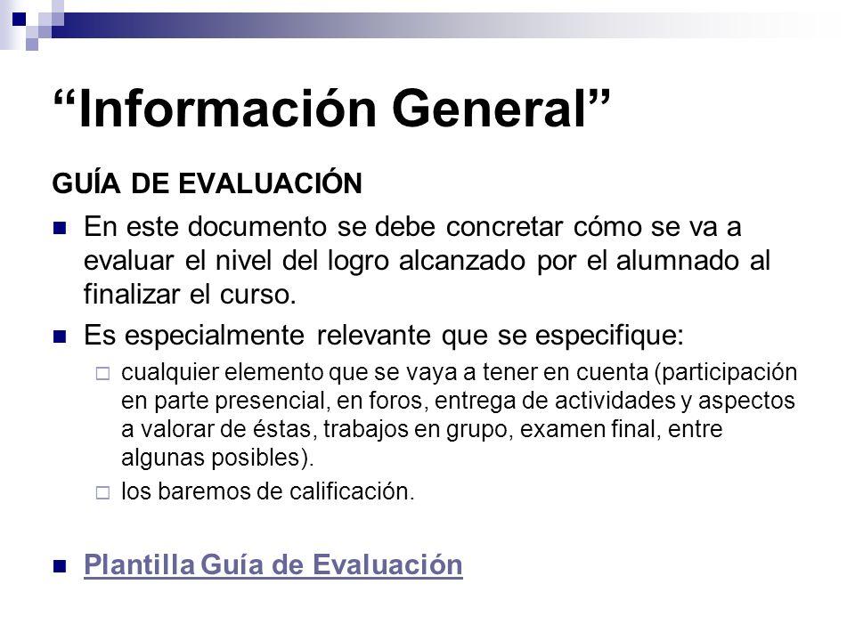 Información General GUÍA DE EVALUACIÓN En este documento se debe concretar cómo se va a evaluar el nivel del logro alcanzado por el alumnado al finalizar el curso.