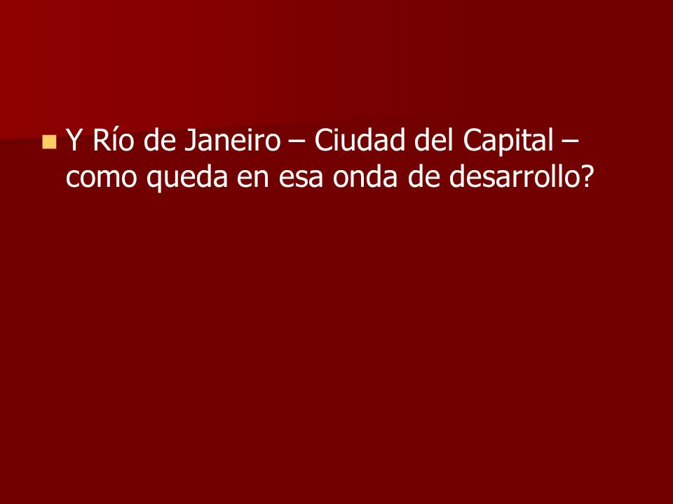 Y Río de Janeiro – Ciudad del Capital – como queda en esa onda de desarrollo