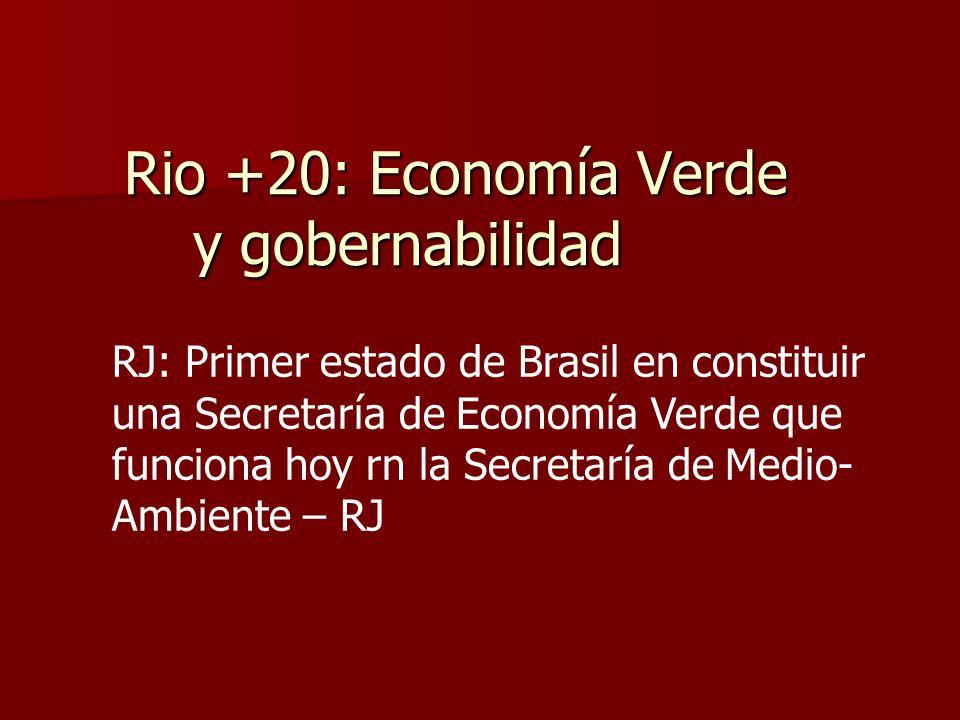 Rio +20: Economía Verde y gobernabilidad RJ: Primer estado de Brasil en constituir una Secretaría de Economía Verde que funciona hoy rn la Secretaría de Medio- Ambiente – RJ