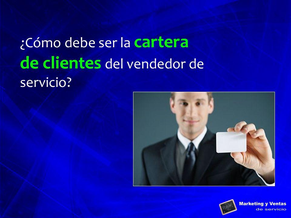 ¿Cómo debe ser la cartera de clientes del vendedor de servicio?