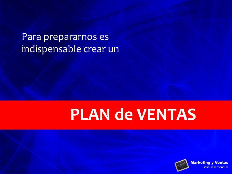 Para prepararnos es indispensable crear un PLAN de VENTAS