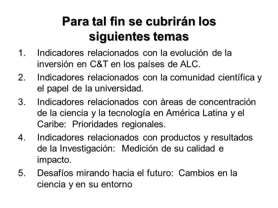 Para tal fin se cubrirán los siguientes temas 1.Indicadores relacionados con la evolución de la inversión en C&T en los países de ALC.