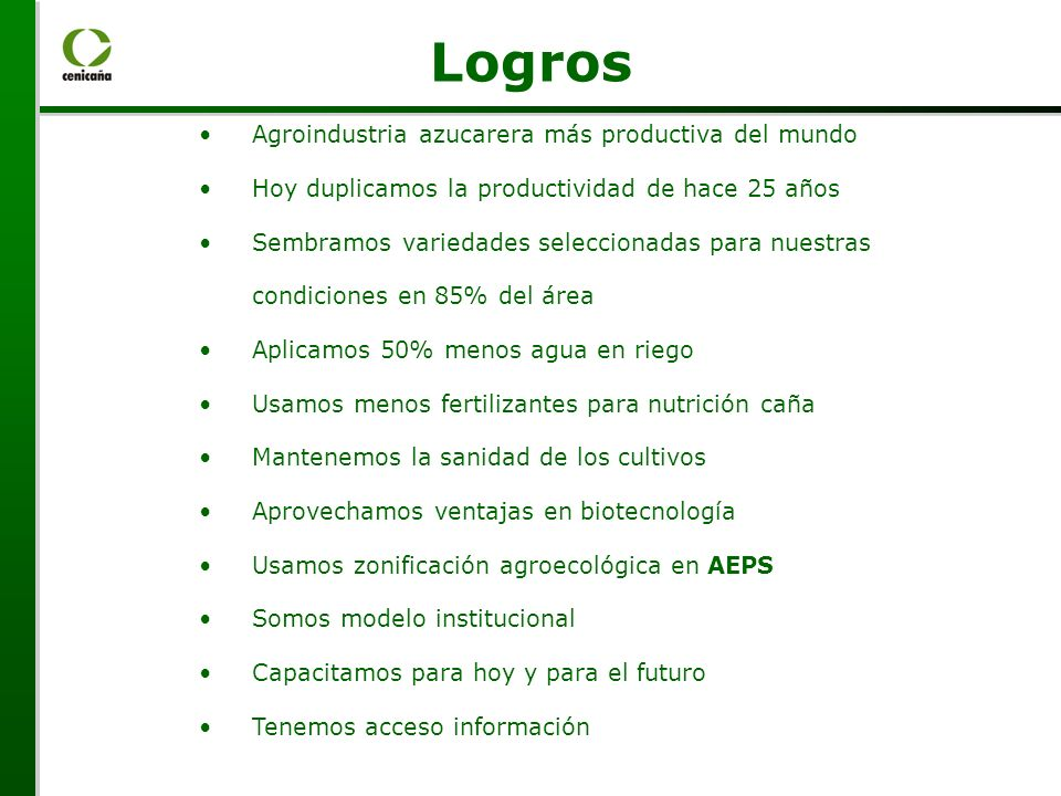 Agroindustria azucarera más productiva del mundo Hoy duplicamos la productividad de hace 25 años Sembramos variedades seleccionadas para nuestras cond