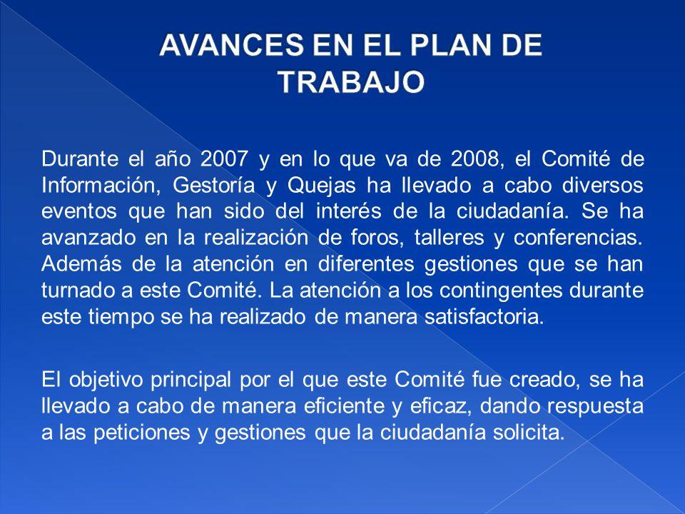 Durante el año 2007 y en lo que va de 2008, el Comité de Información, Gestoría y Quejas ha llevado a cabo diversos eventos que han sido del interés de la ciudadanía.