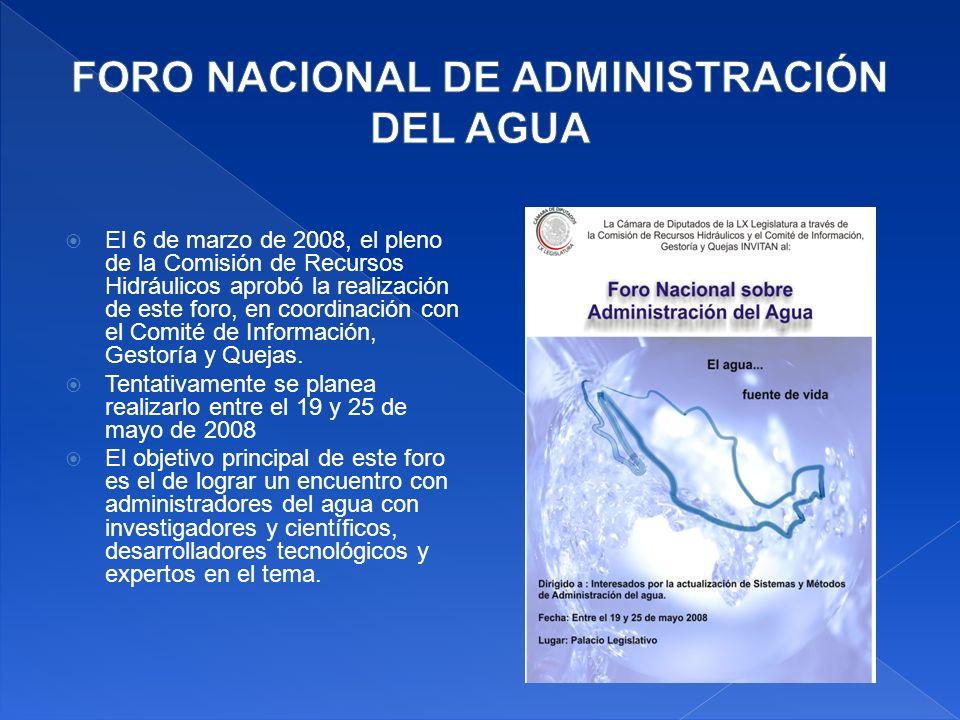 El 6 de marzo de 2008, el pleno de la Comisión de Recursos Hidráulicos aprobó la realización de este foro, en coordinación con el Comité de Información, Gestoría y Quejas.
