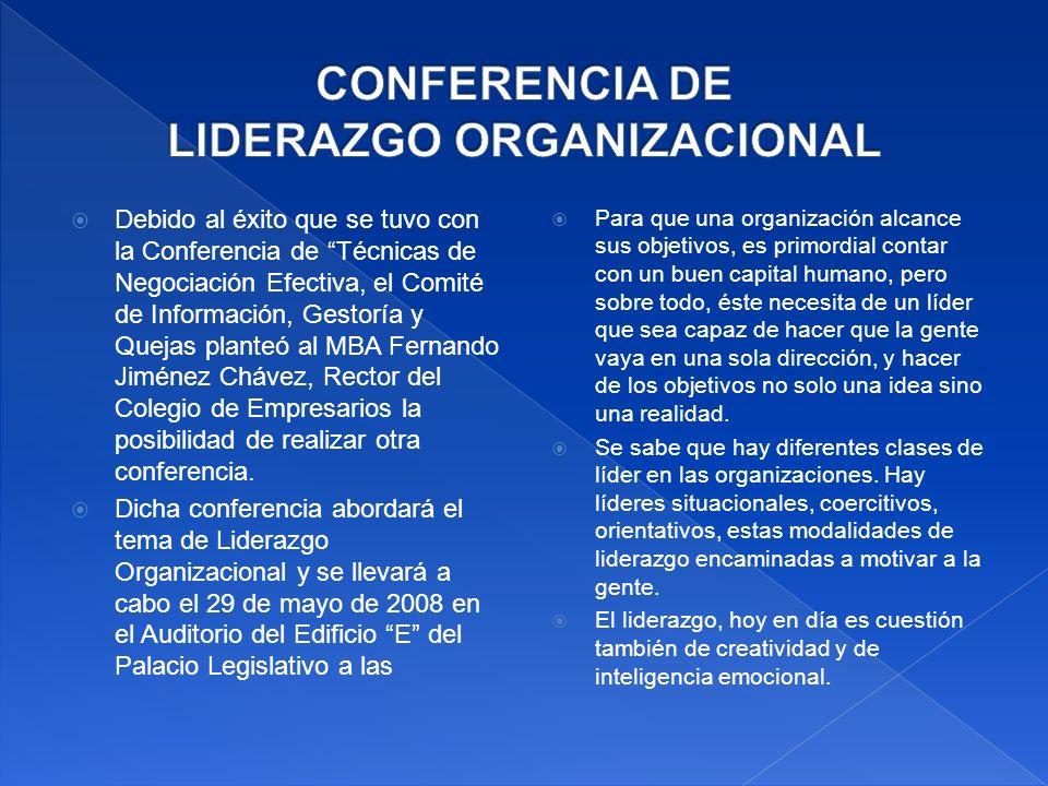 Debido al éxito que se tuvo con la Conferencia de Técnicas de Negociación Efectiva, el Comité de Información, Gestoría y Quejas planteó al MBA Fernando Jiménez Chávez, Rector del Colegio de Empresarios la posibilidad de realizar otra conferencia.