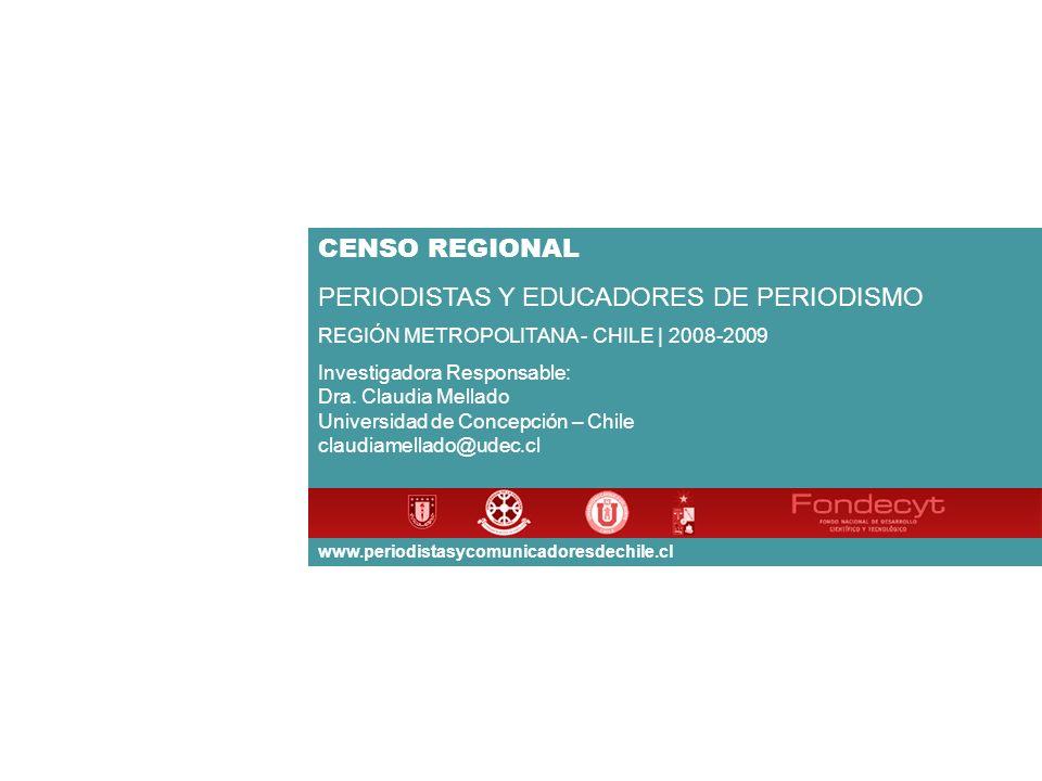 CENSO REGIONAL PERIODISTAS Y EDUCADORES DE PERIODISMO REGIÓN METROPOLITANA - CHILE | 2008-2009 Investigadora Responsable: Dra.