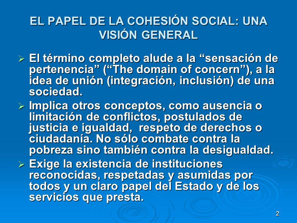 2 EL PAPEL DE LA COHESIÓN SOCIAL: UNA VISIÓN GENERAL El término completo alude a la sensación de pertenencia (The domain of concern), a la idea de unión (integración, inclusión) de una sociedad.