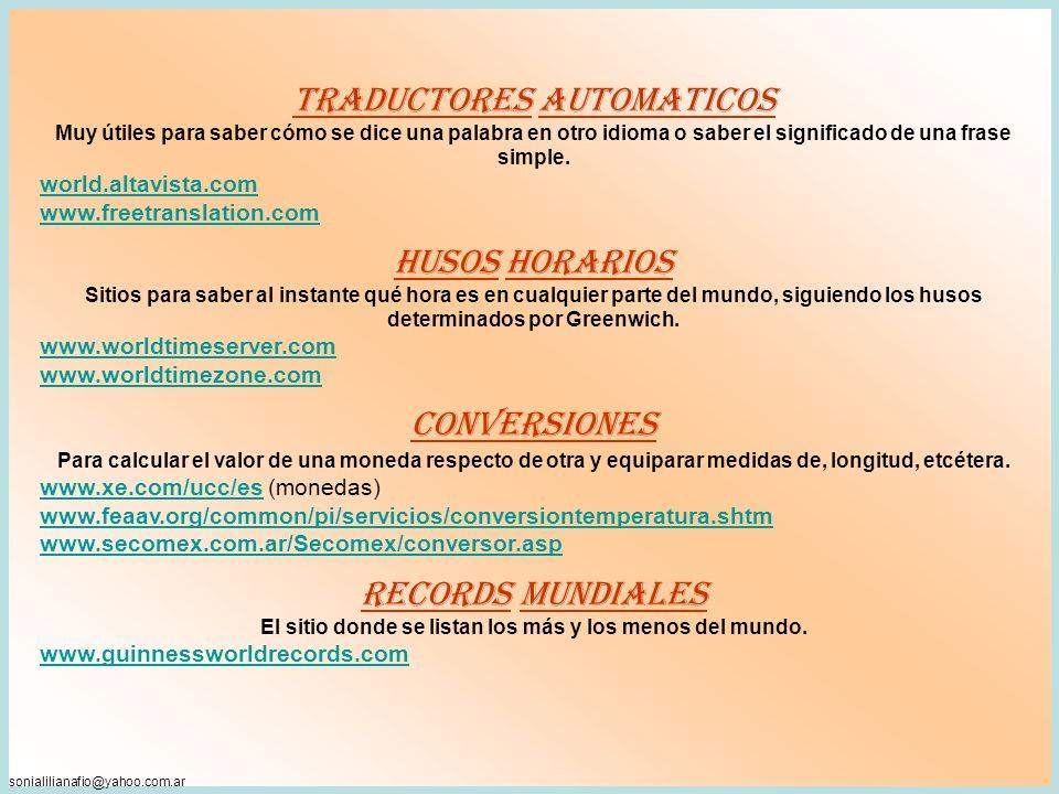 sonialilianafio@yahoo.com.ar TRADUCTORES AUTOMATICOS Muy útiles para saber cómo se dice una palabra en otro idioma o saber el significado de una frase simple.