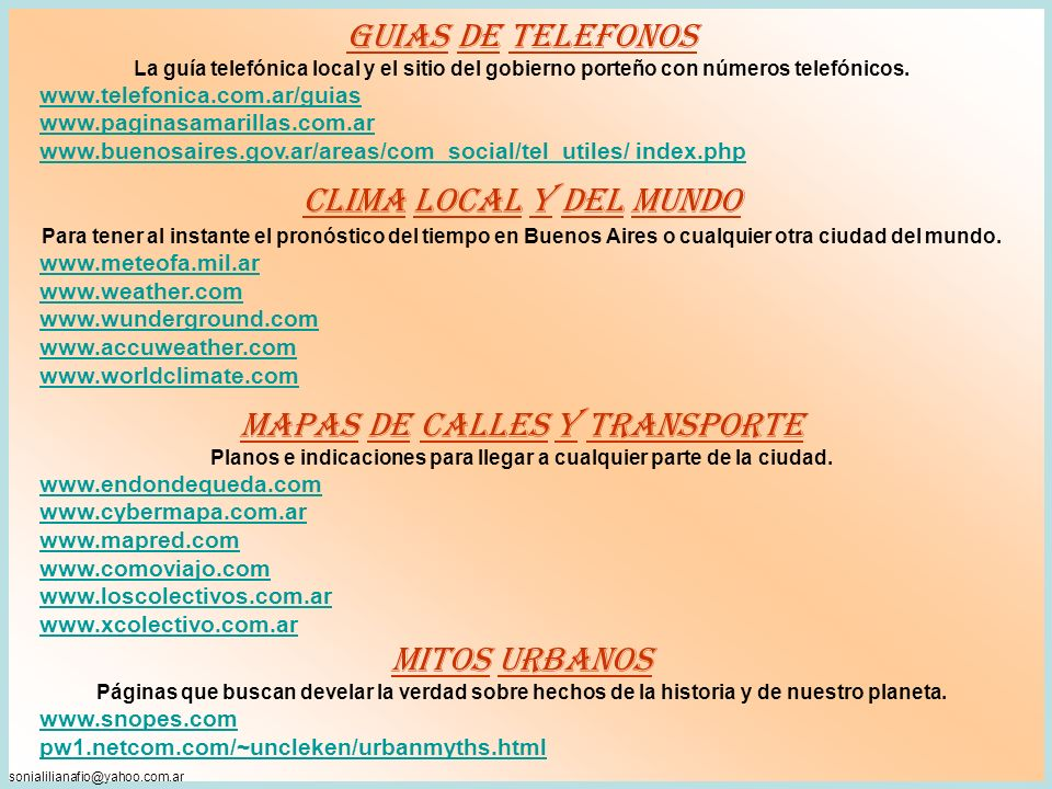 sonialilianafio@yahoo.com.ar GUIAS DE TELEFONOS La guía telefónica local y el sitio del gobierno porteño con números telefónicos.