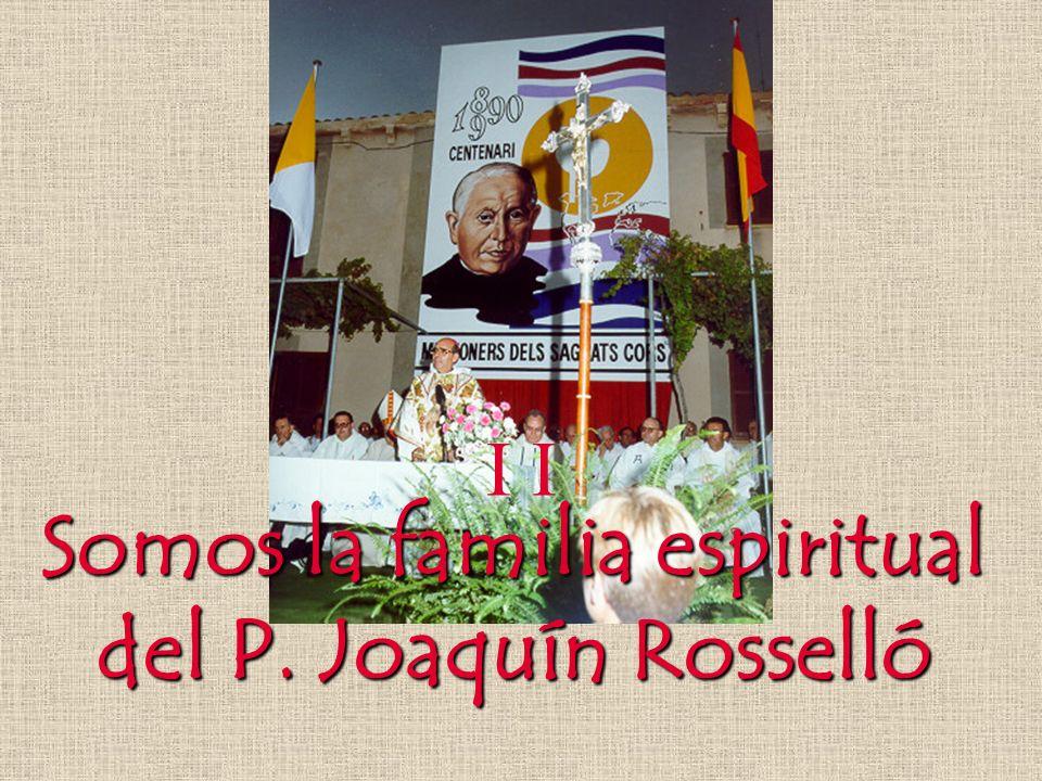 Somos la familia espiritual del P. Joaquín Rosselló del P. Joaquín Rosselló I
