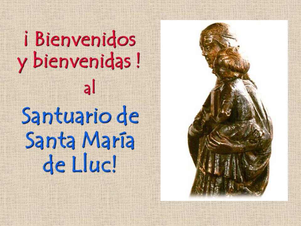 ¡ Bienvenidos y bienvenidas ! Santuario de Santa María de Lluc! al