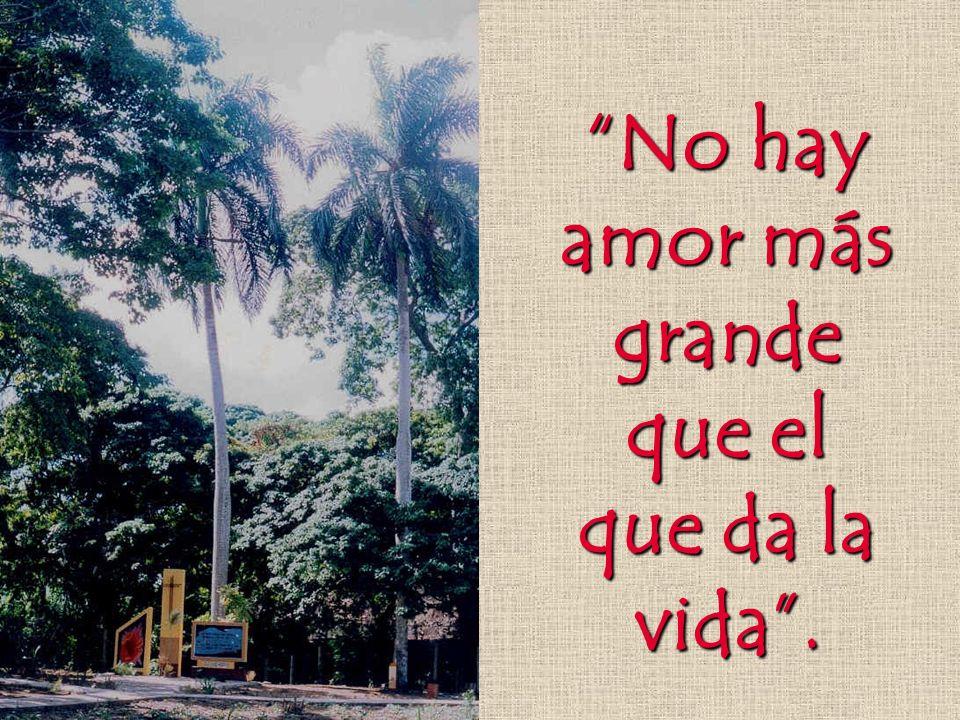No hay amor más grande que el que da la vida.