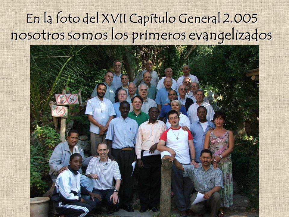 En la foto del XVII Capítulo General 2.005 nosotros somos los primeros evangelizados.