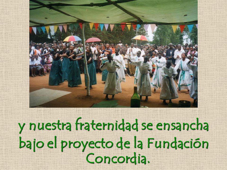 y nuestra fraternidad se ensancha bajo el proyecto de la Fundación Concordia.