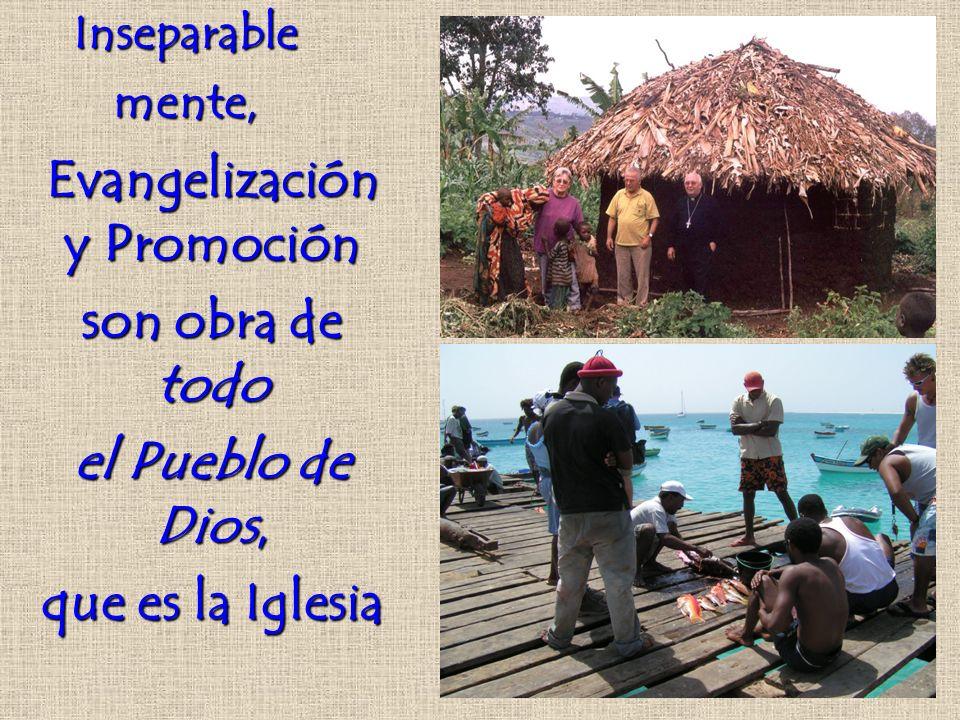 Evangelización y Promoción son obra de todo el Pueblo de Dios, que es la Iglesia Inseparablemente,