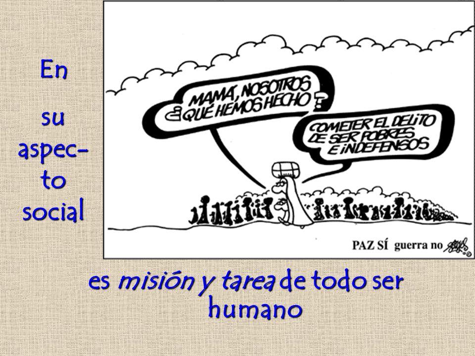 es misión y tarea de todo ser humano En su aspec- to social