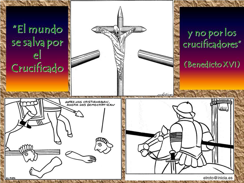 ElEl mundo se salva por el Crucificado y no por los crucificadores (Benedicto XVI)